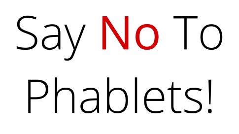 Say No To Phablets, Please!