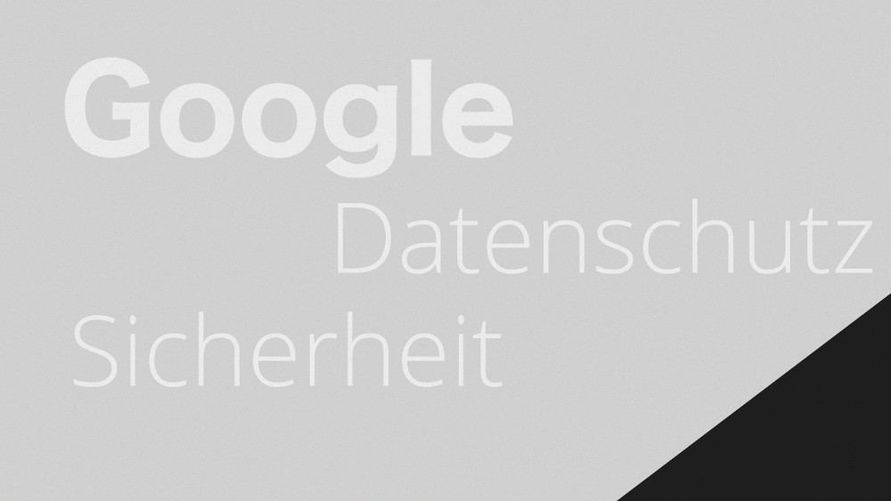 Artikelvorschaubild: Google, Datenschutz, Sicherheit